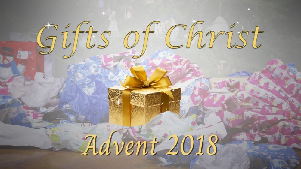 Gifts of Christ - Advent 2018
