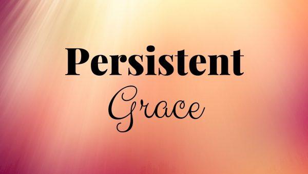 Persistent Grace