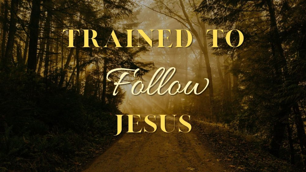 Trained to Follow Jesus