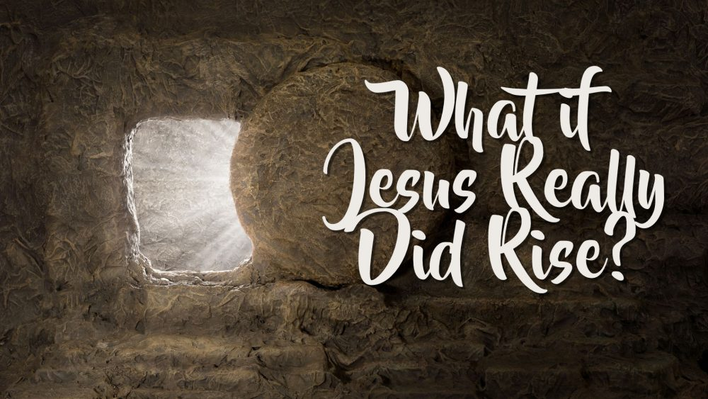 What if Jesus Really Did Rise?