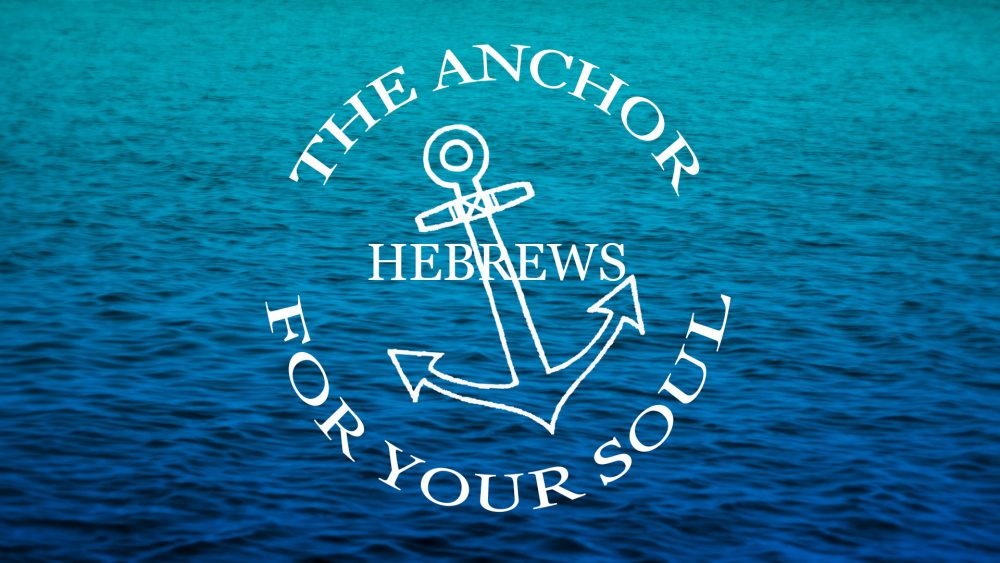 Hebrews: The Anchor for Your Soul