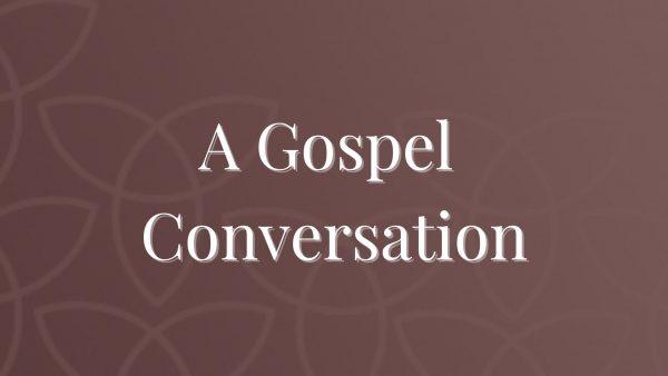 A Gospel Conversation