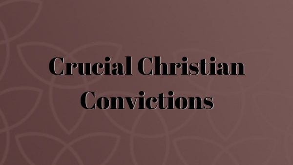 Crucial Christian Convictions