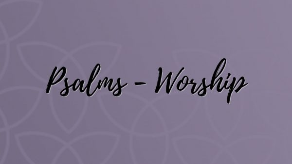 Psalms - Worship